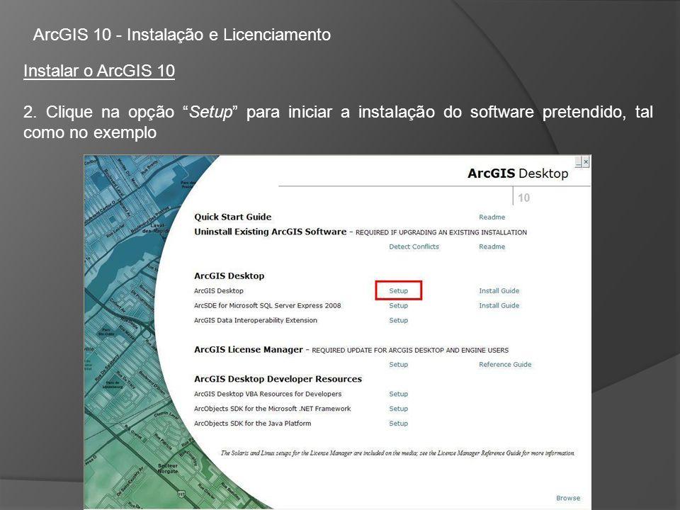 ArcGIS 10 - Instalação e Licenciamento Instalar o ArcGIS 10 2.