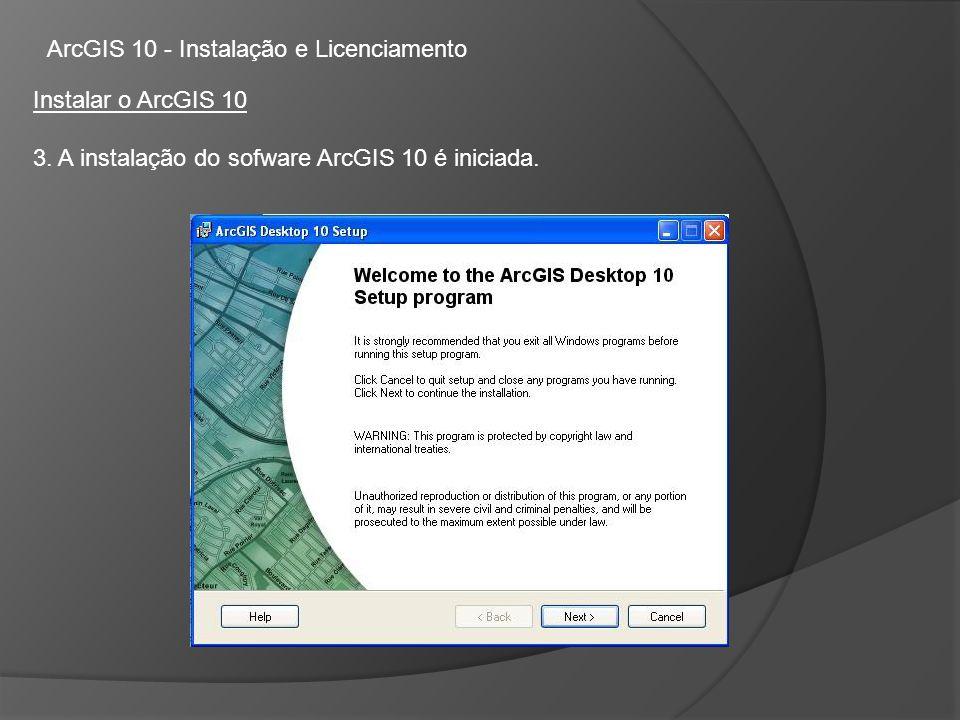 ArcGIS 10 - Instalação e Licenciamento Instalar o ArcGIS 10 3.