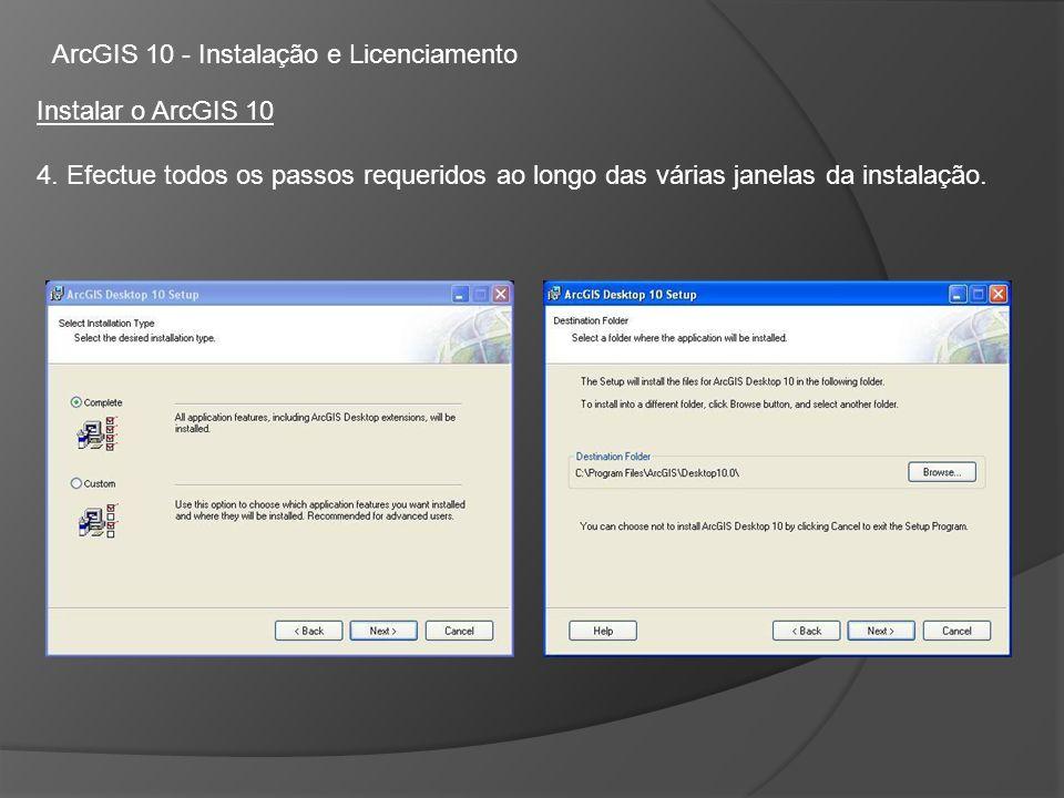 ArcGIS 10 - Instalação e Licenciamento Instalar o ArcGIS 10 4.