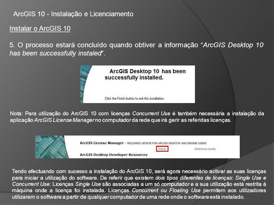 ArcGIS 10 - Instalação e Licenciamento Instalar o ArcGIS 10 5.