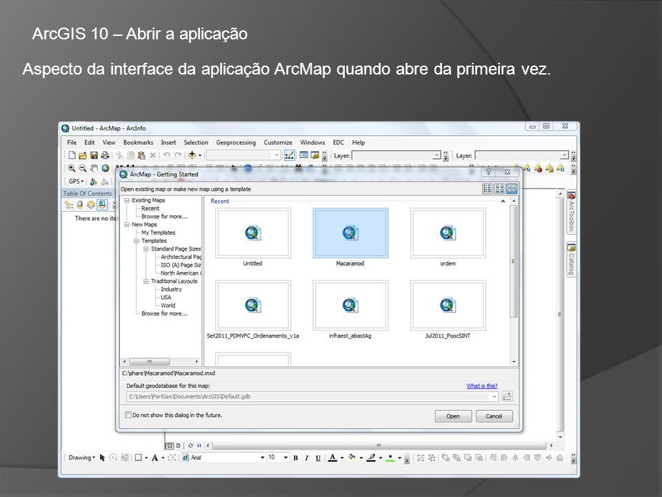 ArcGIS 10 – Abrir a aplicação Aspecto da interface da aplicação ArcMap quando abre da primeira vez.