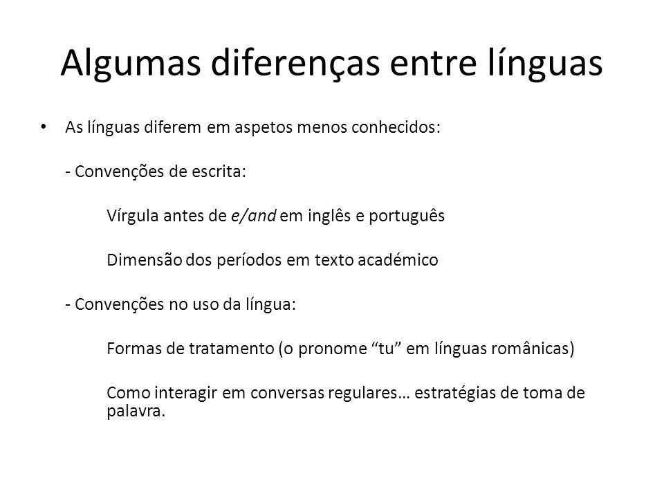Algumas diferenças entre línguas As línguas diferem em aspetos menos conhecidos: - Convenções de escrita: Vírgula antes de e/and em inglês e português