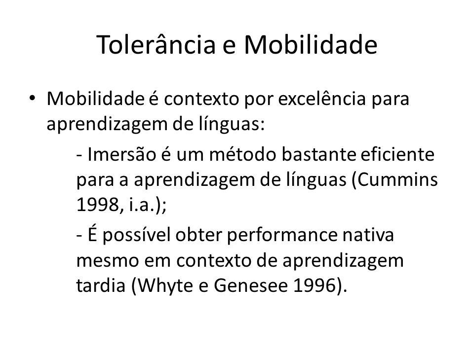 Tolerância e Mobilidade Mobilidade é contexto por excelência para aprendizagem de línguas: - Imersão é um método bastante eficiente para a aprendizage