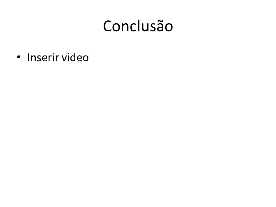 Conclusão Inserir video