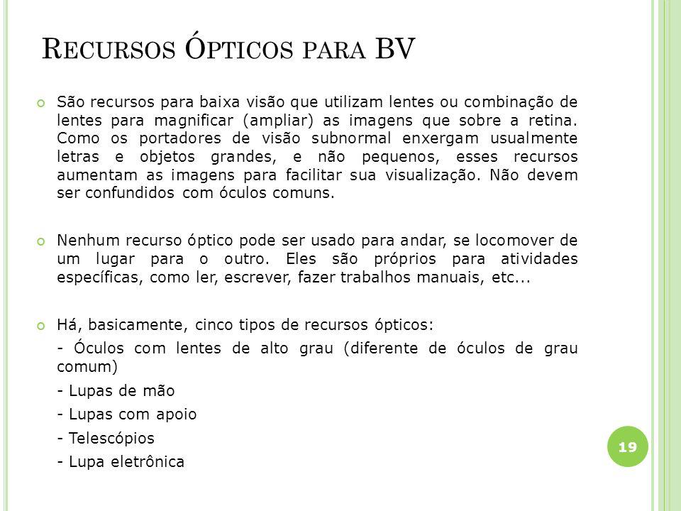 R ECURSOS Ó PTICOS PARA BV São recursos para baixa visão que utilizam lentes ou combinação de lentes para magnificar (ampliar) as imagens que sobre a retina.