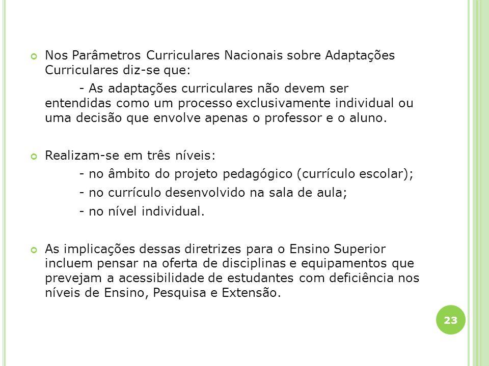 Nos Parâmetros Curriculares Nacionais sobre Adaptações Curriculares diz-se que: - As adaptações curriculares não devem ser entendidas como um processo