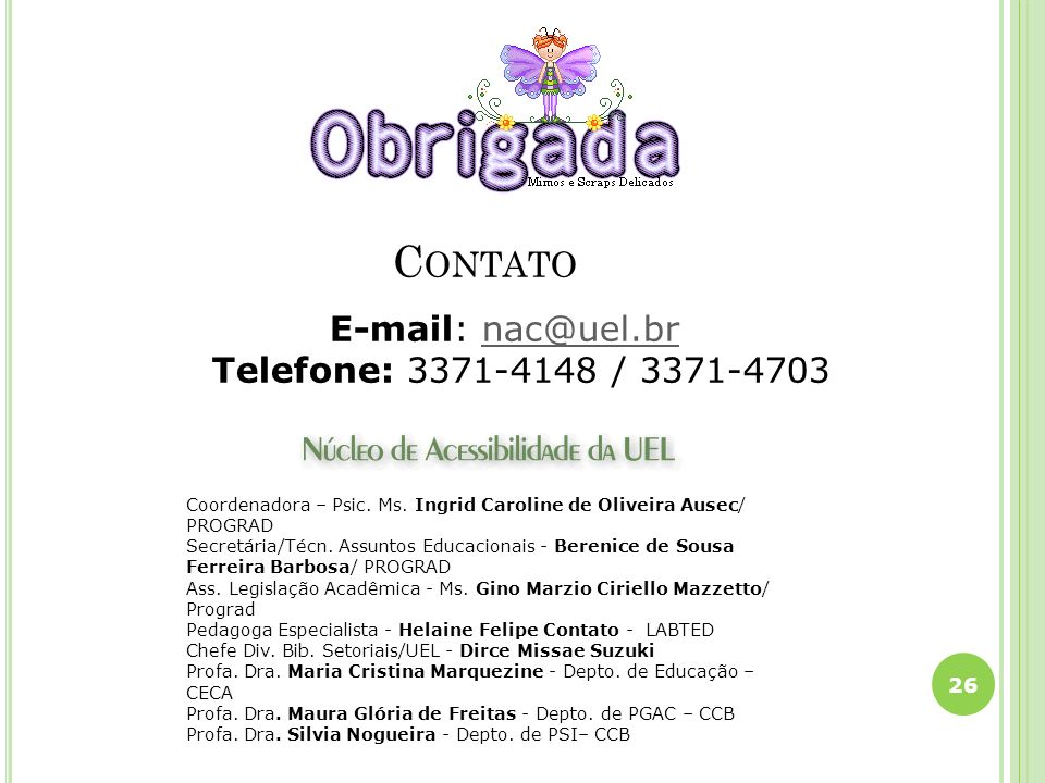 C ONTATO E-mail: nac@uel.br Telefone: 3371-4148 / 3371-4703nac@uel.br 26 Coordenadora – Psic. Ms. Ingrid Caroline de Oliveira Ausec/ PROGRAD Secretári
