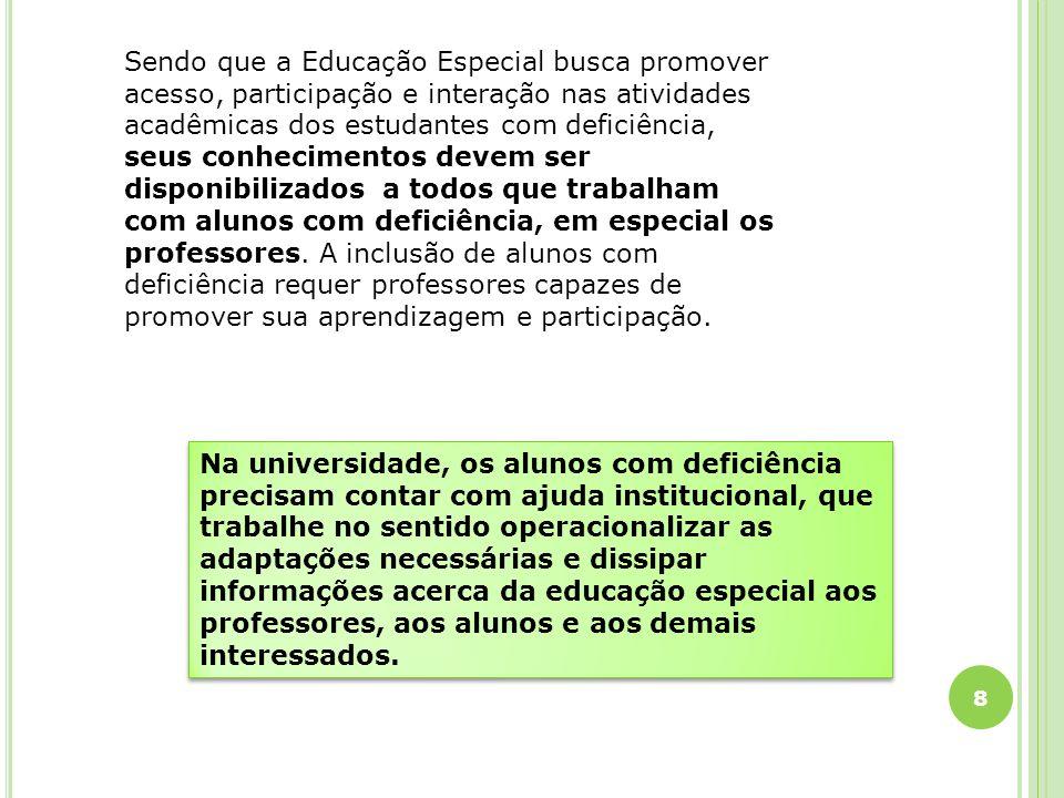 8 Sendo que a Educação Especial busca promover acesso, participação e interação nas atividades acadêmicas dos estudantes com deficiência, seus conheci