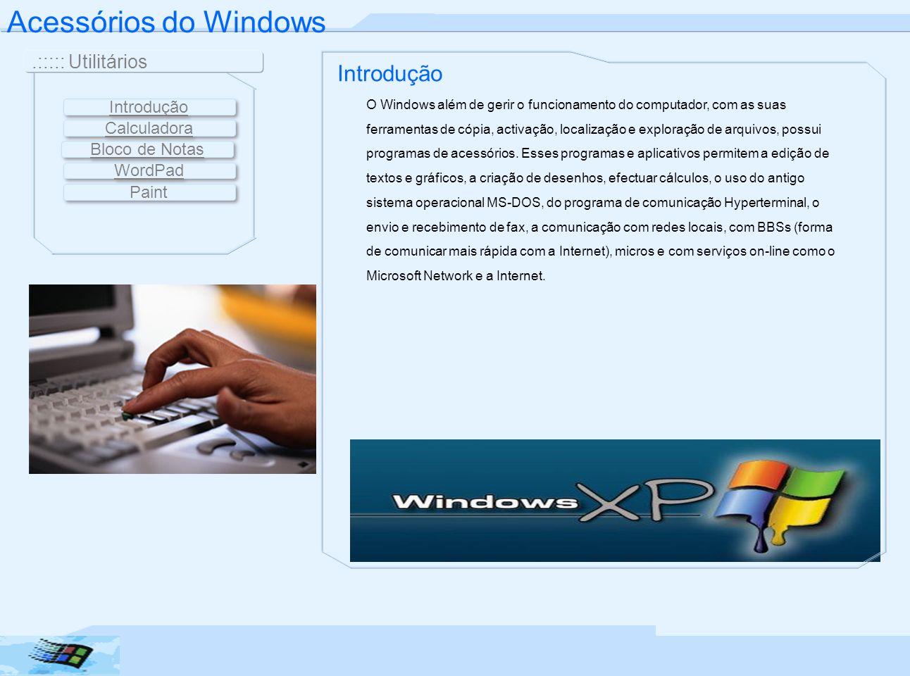 Introdução Bloco de Notas WordPad Paint Introdução O Windows além de gerir o funcionamento do computador, com as suas ferramentas de cópia, activação,