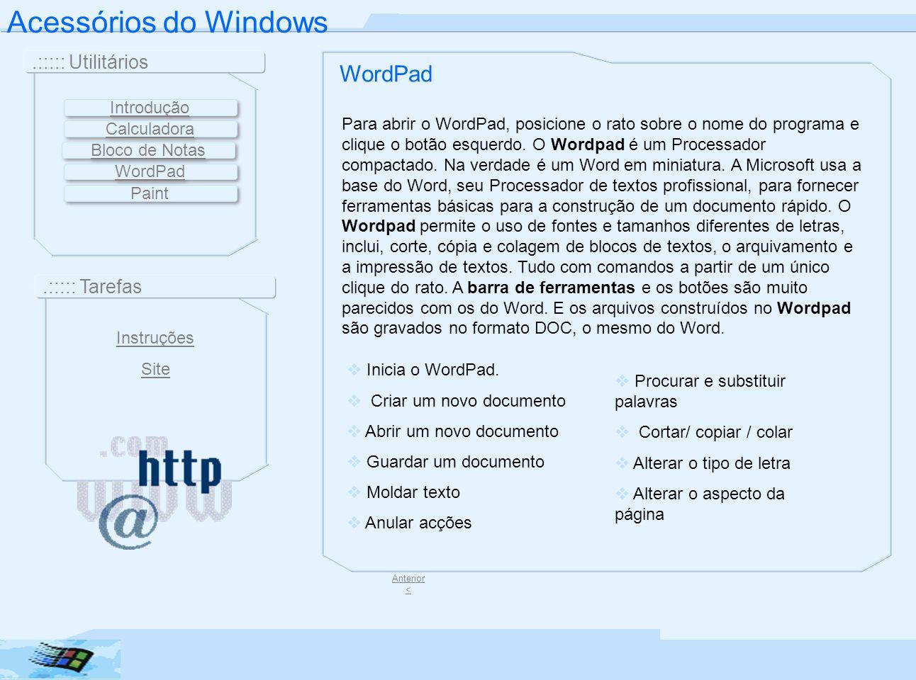 Acessórios do Windows.::::: Utilitários.::::: Tarefas WordPad Para abrir o WordPad, posicione o rato sobre o nome do programa e clique o botão esquerd