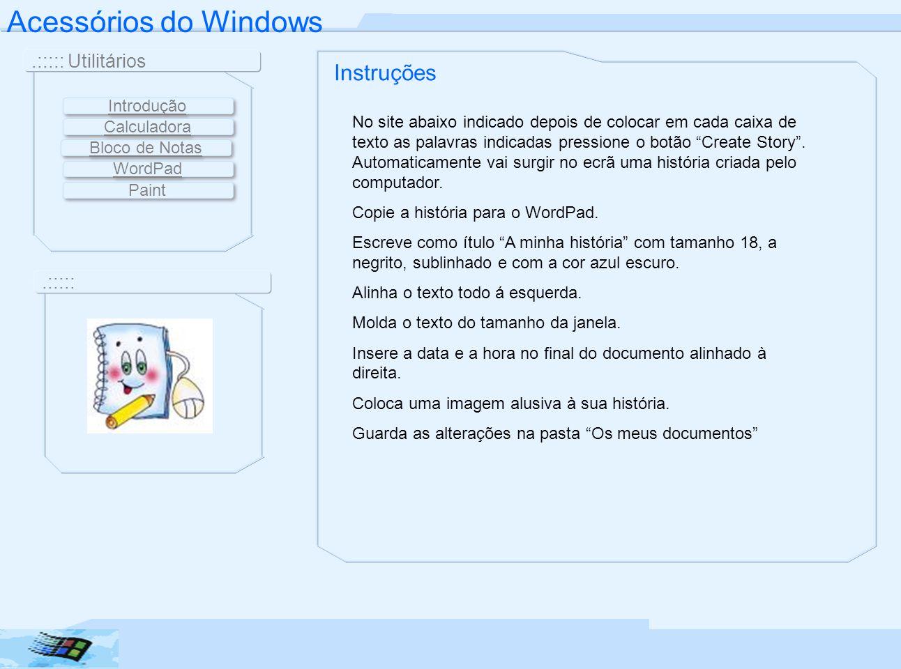 Acessórios do Windows.::::: Utilitários.::::: Instruções No site abaixo indicado depois de colocar em cada caixa de texto as palavras indicadas pressi