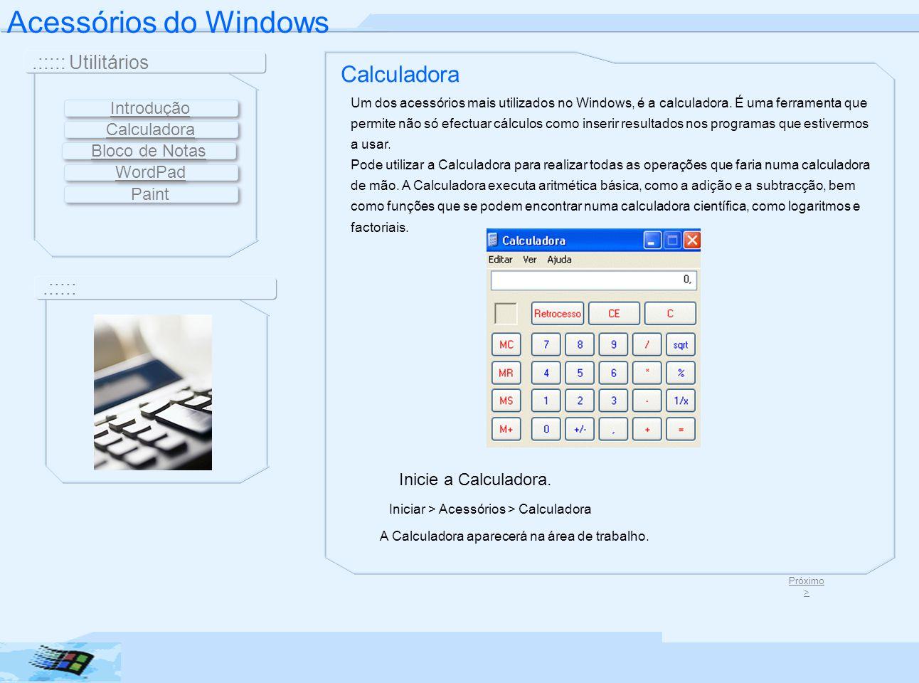 Calculadora Um dos acessórios mais utilizados no Windows, é a calculadora. É uma ferramenta que permite não só efectuar cálculos como inserir resultad