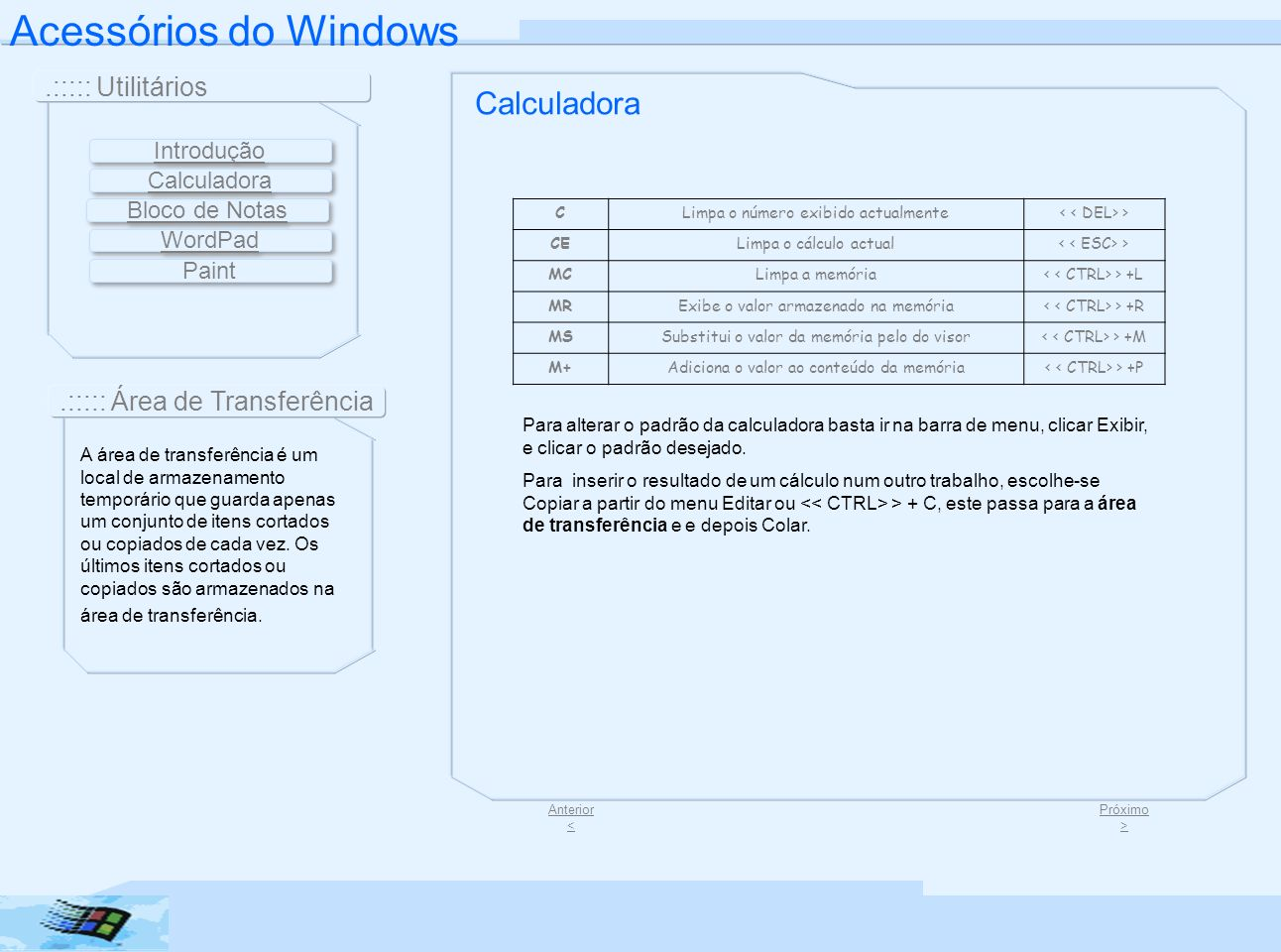 Acessórios do Windows.::::: Utilitários.::::: Área de Transferência CLimpa o número exibido actualmente > CELimpa o cálculo actual > MCLimpa a memória