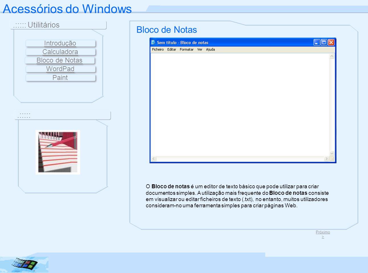 Bloco de Notas O Bloco de notas é um editor de texto básico que pode utilizar para criar documentos simples. A utilização mais frequente do Bloco de n