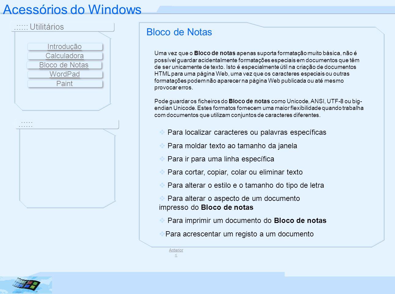 Acessórios do Windows.::::: Utilitários.::::: WordPad O Windows vem com um processador de texto indicado para o trabalho com documentos curtos e simples.