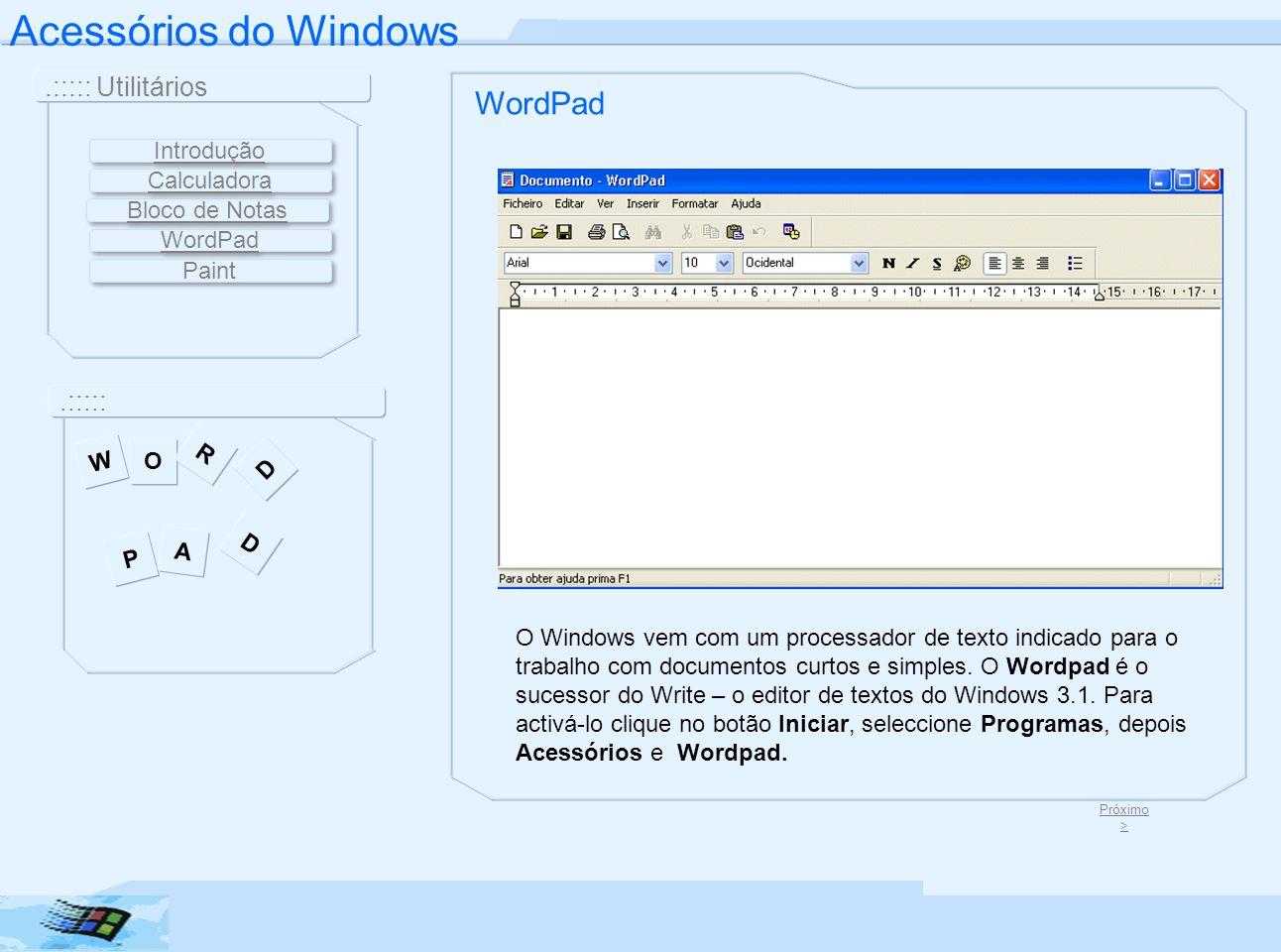 Acessórios do Windows.::::: Utilitários.::::: WordPad O Windows vem com um processador de texto indicado para o trabalho com documentos curtos e simpl
