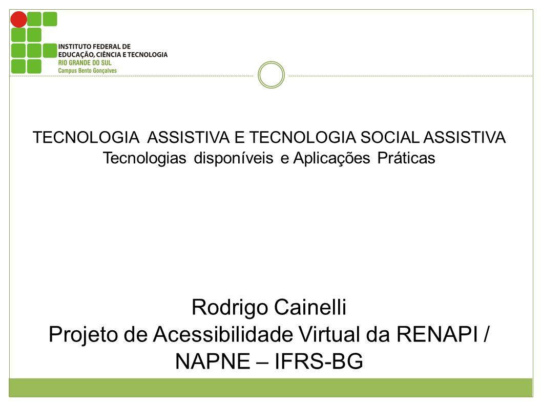 TECNOLOGIA ASSISTIVA E TECNOLOGIA SOCIAL ASSISTIVA Tecnologias disponíveis e Aplicações Práticas Rodrigo Cainelli Projeto de Acessibilidade Virtual da