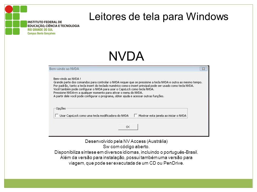 Leitores de tela para Windows NVDA Janela inicial do NVDA Desenvolvido pela NV Access (Austrália) Sw com código aberto. Disponibiliza síntese em diver