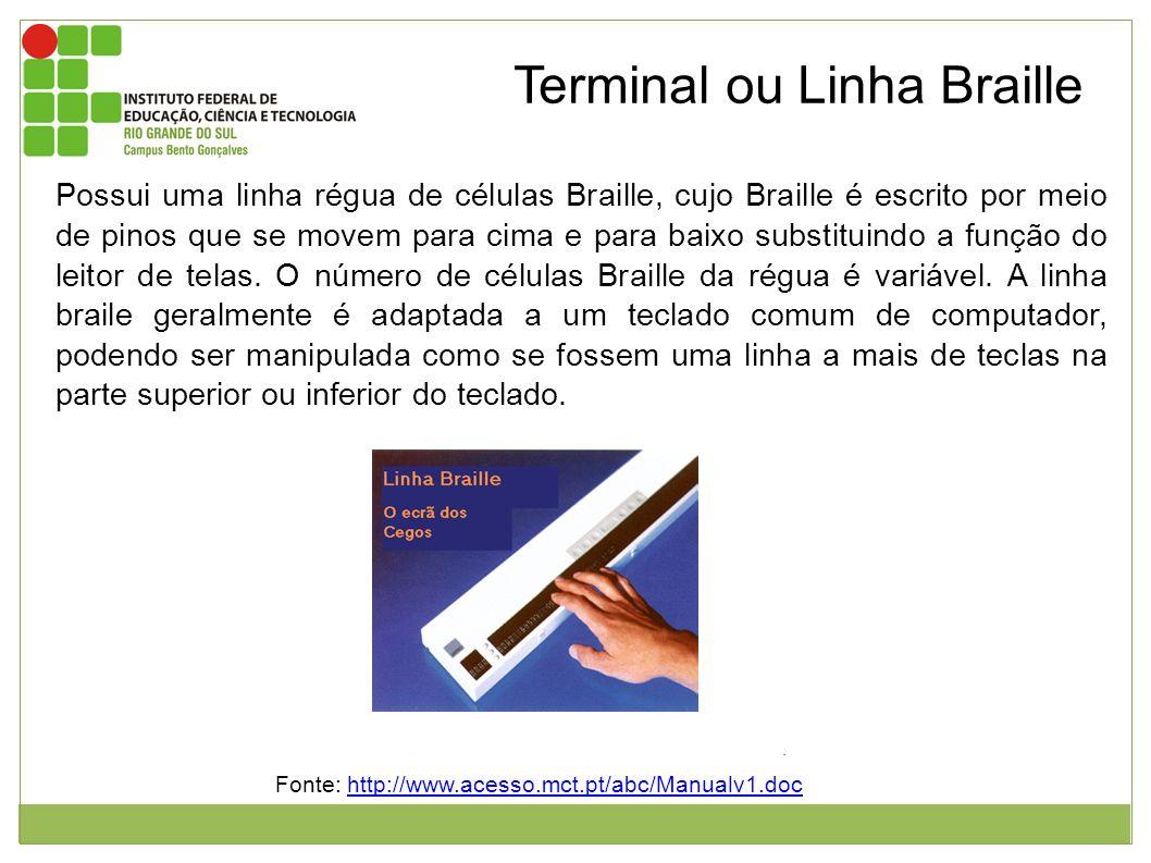 Terminal ou Linha Braille Possui uma linha régua de células Braille, cujo Braille é escrito por meio de pinos que se movem para cima e para baixo subs