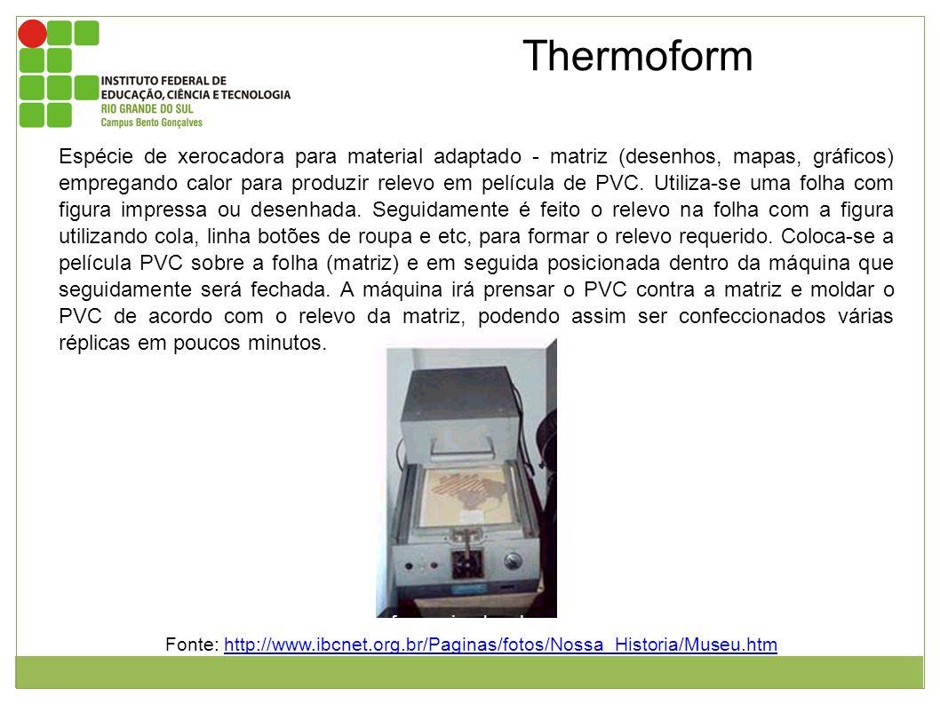 Thermoform Espécie de xerocadora para material adaptado - matriz (desenhos, mapas, gráficos) empregando calor para produzir relevo em película de PVC.