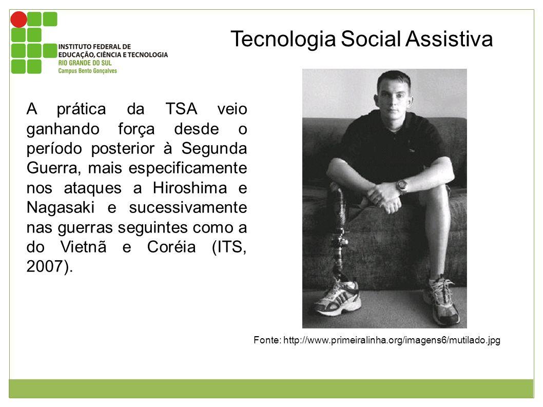 Tecnologia Social Assistiva A prática da TSA veio ganhando força desde o período posterior à Segunda Guerra, mais especificamente nos ataques a Hirosh