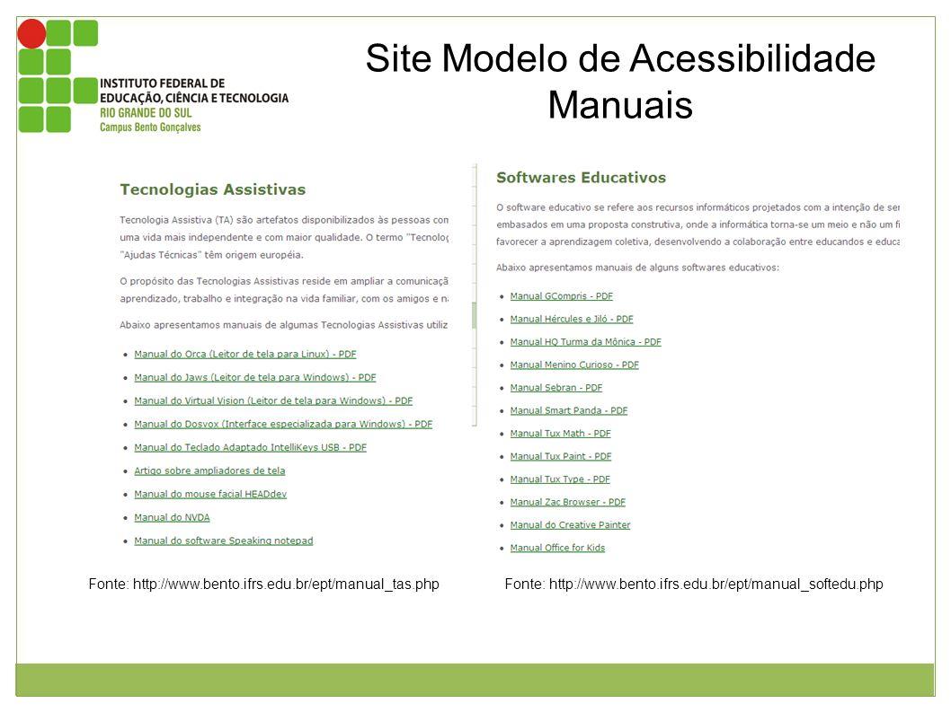 Site Modelo de Acessibilidade Manuais Fonte: http://www.bento.ifrs.edu.br/ept/manual_tas.phpFonte: http://www.bento.ifrs.edu.br/ept/manual_softedu.php