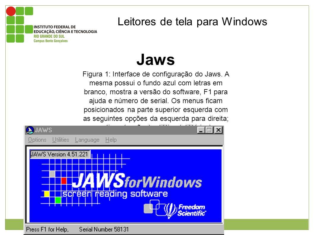 Leitores de tela para Windows Jaws Figura 1: Interface de configuração do Jaws. A mesma possui o fundo azul com letras em branco, mostra a versão do s