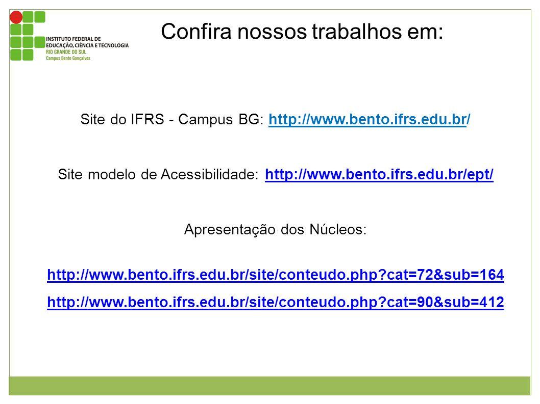 Confira nossos trabalhos em: Site do IFRS - Campus BG: http://www.bento.ifrs.edu.br/ Site modelo de Acessibilidade: http://www.bento.ifrs.edu.br/ept/h