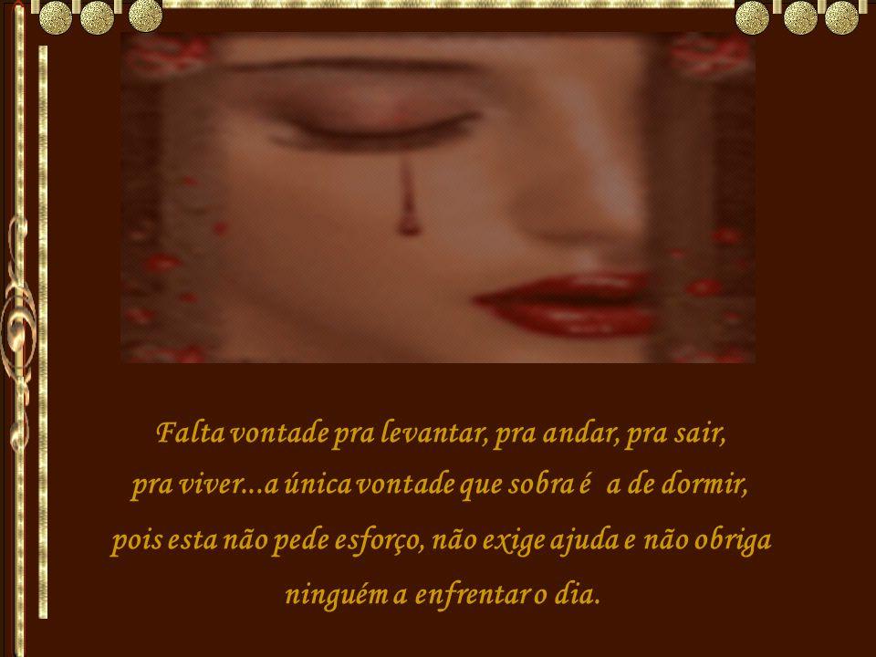 Há pessoas que choram seu destino, mas ao depressivo isso não acontece, pois se chora é porque não consegue ver destino, nem bom, nem ruim, apenas um