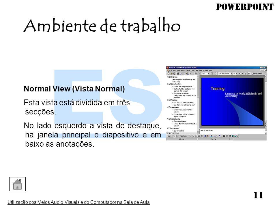 PowerPoint Utilização dos Meios Audio-Visuais e do Computador na Sala de Aula 11 Normal View (Vista Normal) Esta vista está dividida em três secções.