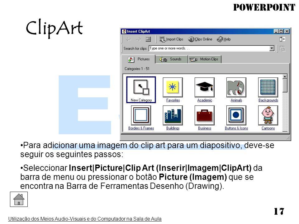 PowerPoint Utilização dos Meios Audio-Visuais e do Computador na Sala de Aula 17 ClipArt Para adicionar uma imagem do clip art para um diapositivo, de