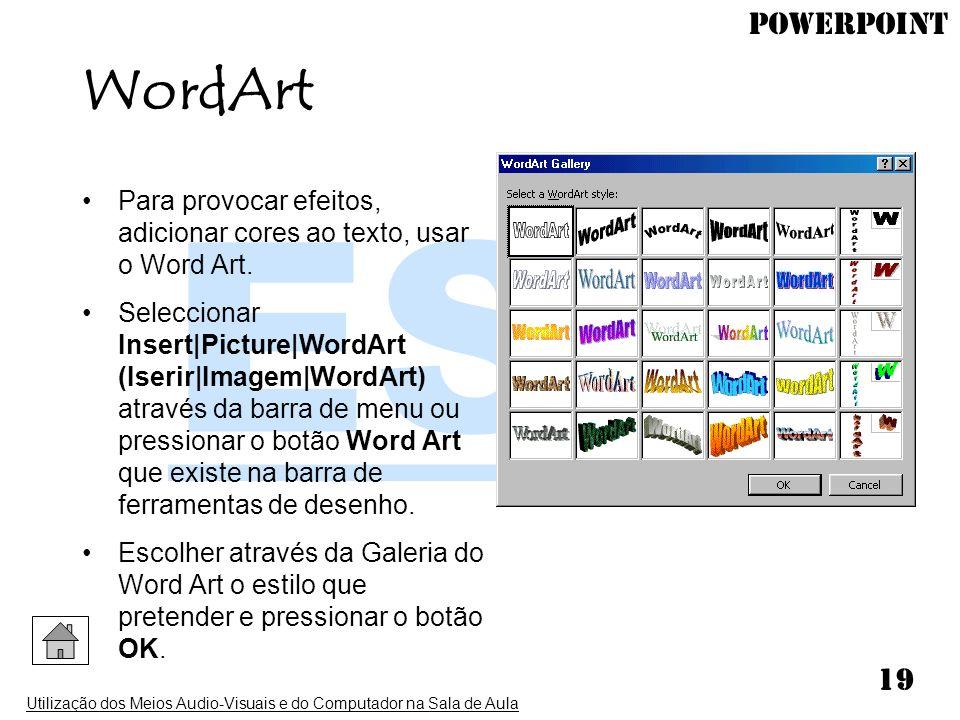 PowerPoint Utilização dos Meios Audio-Visuais e do Computador na Sala de Aula 19 Para provocar efeitos, adicionar cores ao texto, usar o Word Art. Sel