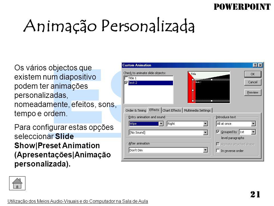 PowerPoint Utilização dos Meios Audio-Visuais e do Computador na Sala de Aula 21 Animação Personalizada Os vários objectos que existem num diapositivo