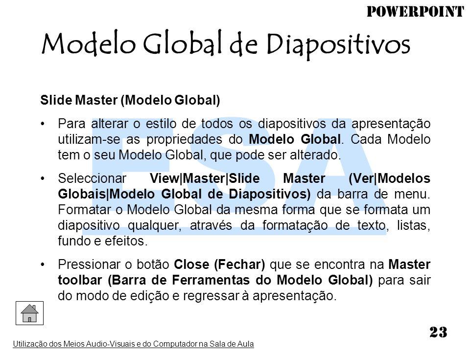 PowerPoint Utilização dos Meios Audio-Visuais e do Computador na Sala de Aula 23 Slide Master (Modelo Global) Para alterar o estilo de todos os diapos