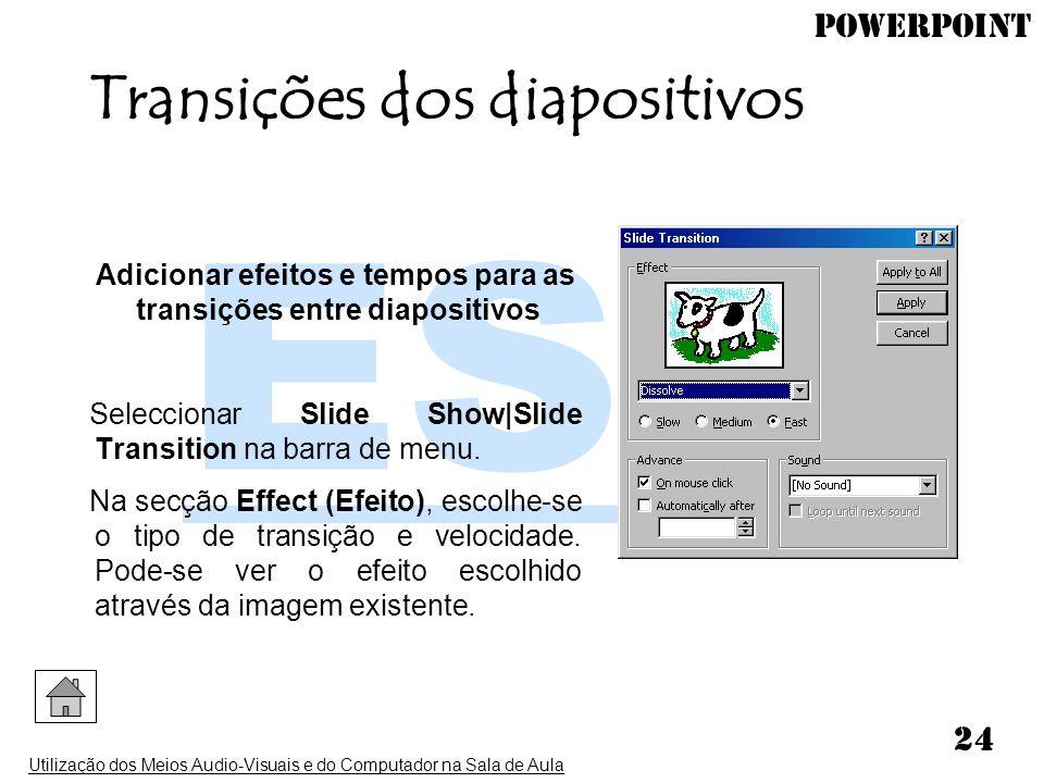 PowerPoint Utilização dos Meios Audio-Visuais e do Computador na Sala de Aula 24 Transições dos diapositivos Adicionar efeitos e tempos para as transi