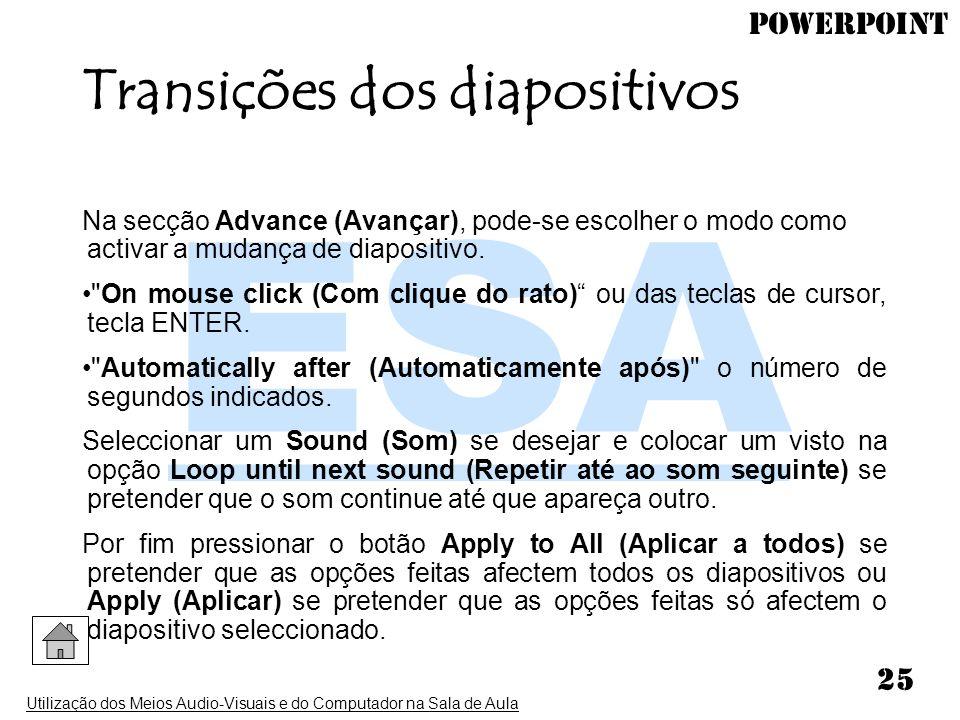 PowerPoint Utilização dos Meios Audio-Visuais e do Computador na Sala de Aula 25 Transições dos diapositivos Na secção Advance (Avançar), pode-se esco