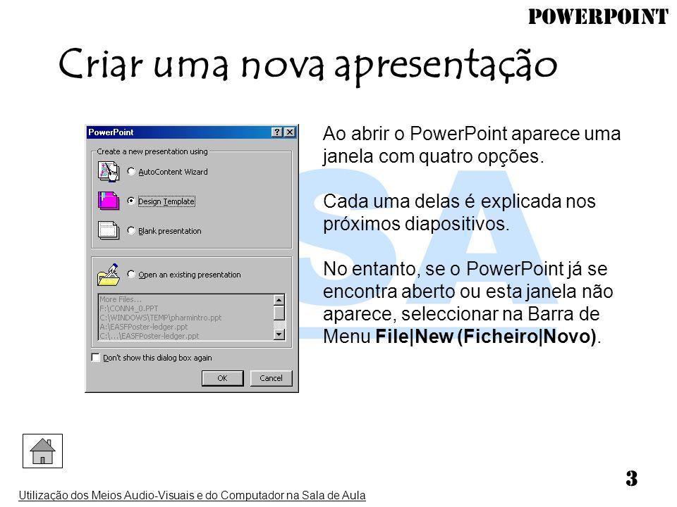 PowerPoint Utilização dos Meios Audio-Visuais e do Computador na Sala de Aula 3 Criar uma nova apresentação Ao abrir o PowerPoint aparece uma janela c