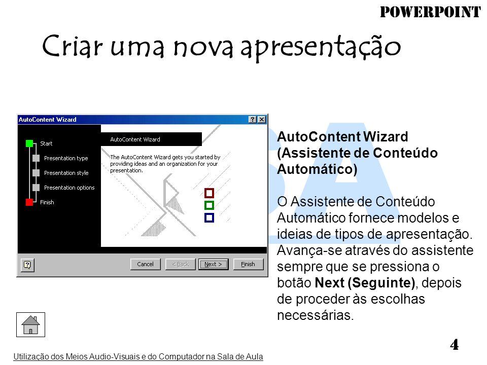 PowerPoint Utilização dos Meios Audio-Visuais e do Computador na Sala de Aula 4 AutoContent Wizard (Assistente de Conteúdo Automático) O Assistente de