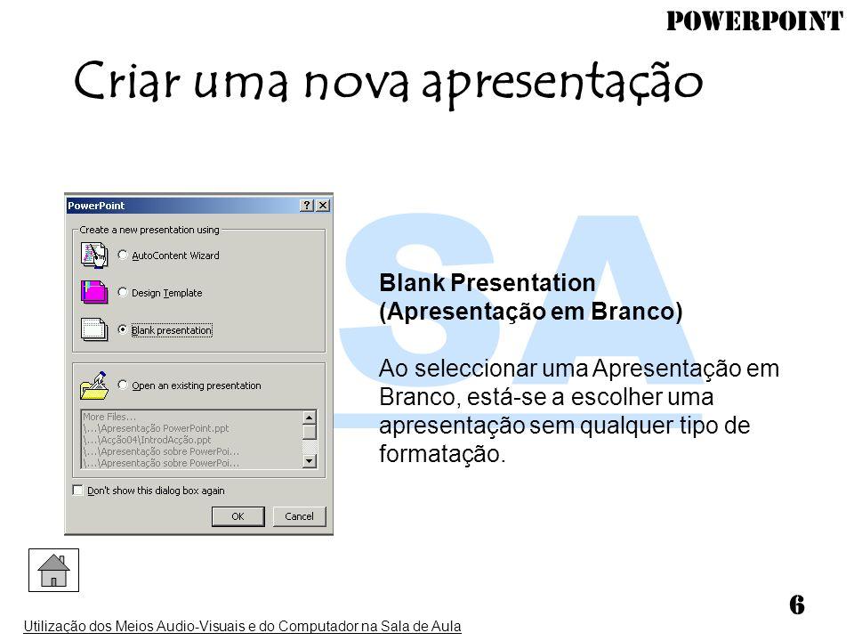 PowerPoint Utilização dos Meios Audio-Visuais e do Computador na Sala de Aula 6 Criar uma nova apresentação Blank Presentation (Apresentação em Branco