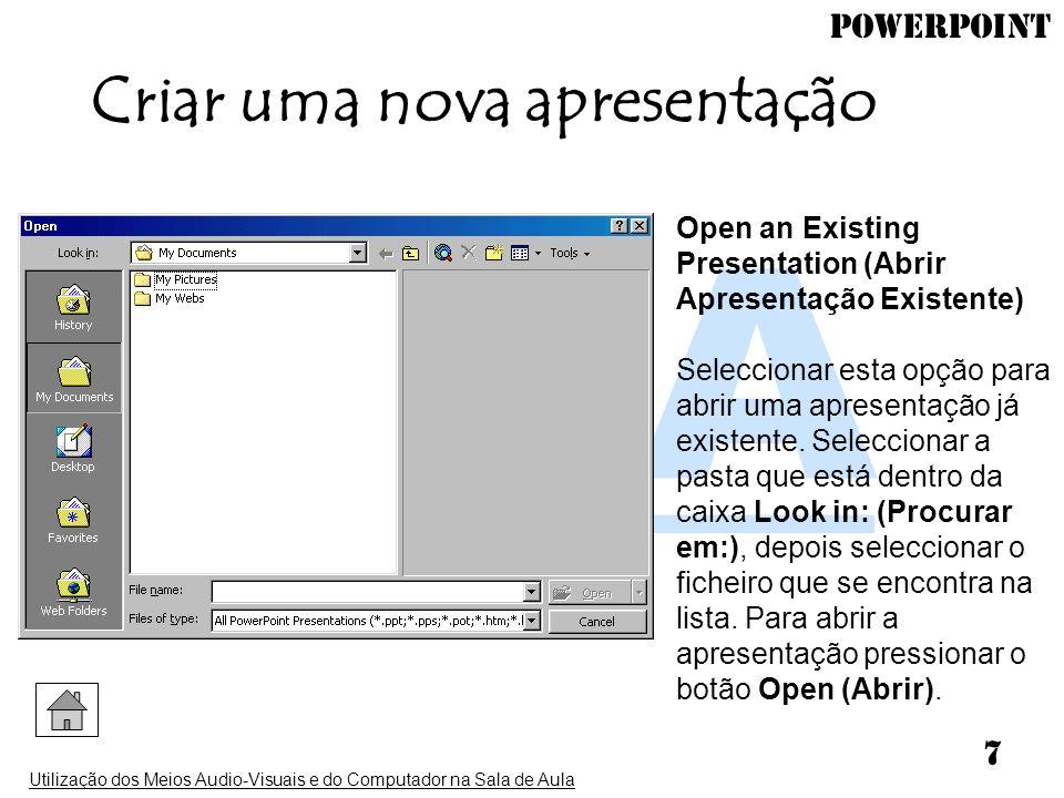 PowerPoint Utilização dos Meios Audio-Visuais e do Computador na Sala de Aula 7 Open an Existing Presentation (Abrir Apresentação Existente) Seleccion