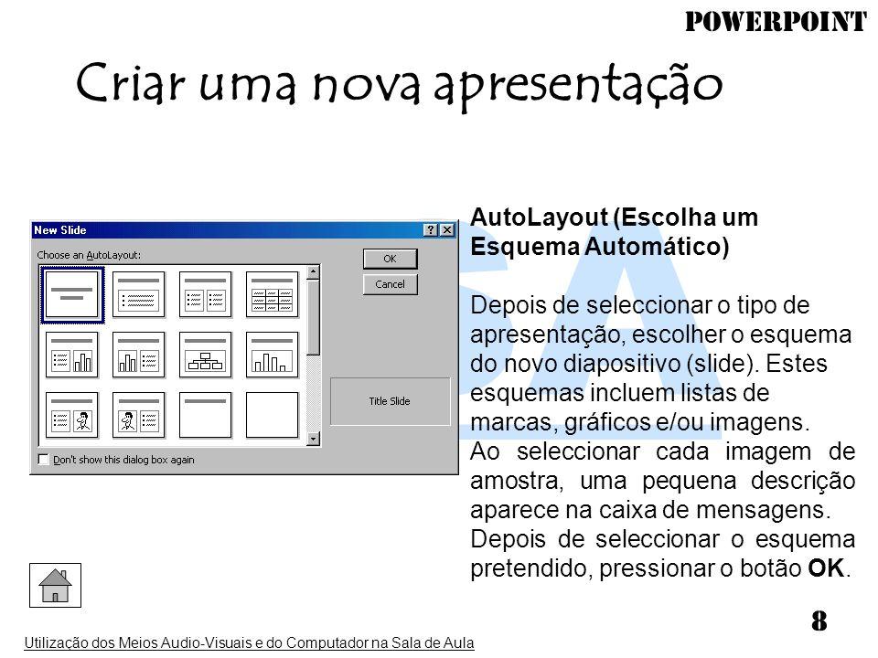 PowerPoint Utilização dos Meios Audio-Visuais e do Computador na Sala de Aula 8 AutoLayout (Escolha um Esquema Automático) Depois de seleccionar o tip