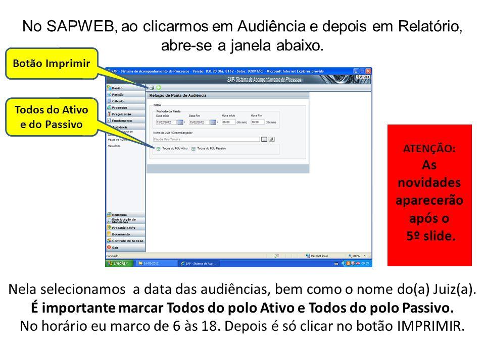 No SAPWEB, ao clicarmos em Audiência e depois em Relatório, abre-se a janela abaixo. Nela selecionamos a data das audiências, bem como o nome do(a) Ju