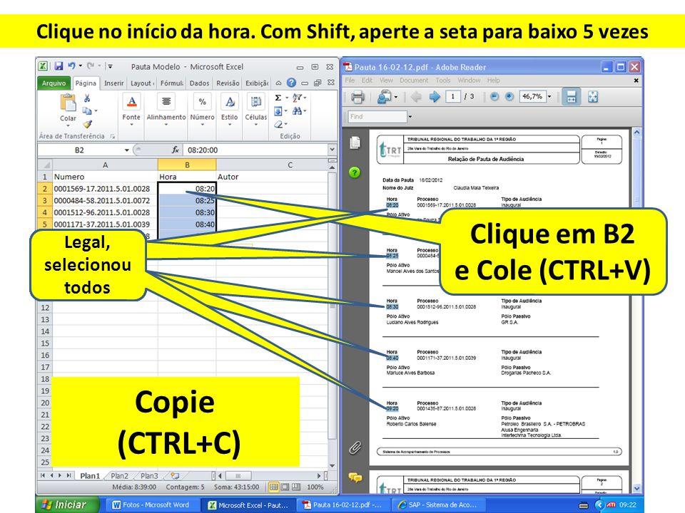 Clique no início da hora. Com Shift, aperte a seta para baixo 5 vezes Clique em B2 e Cole (CTRL+V) Legal, selecionou todos Copie (CTRL+C)