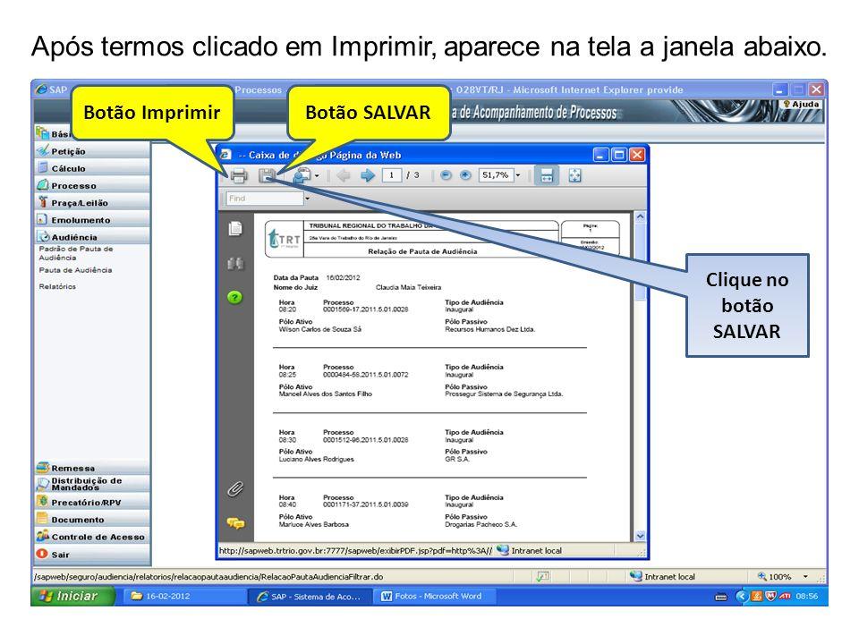 Após termos clicado em Imprimir, aparece na tela a janela abaixo. Botão ImprimirBotão SALVAR Clique no botão SALVAR