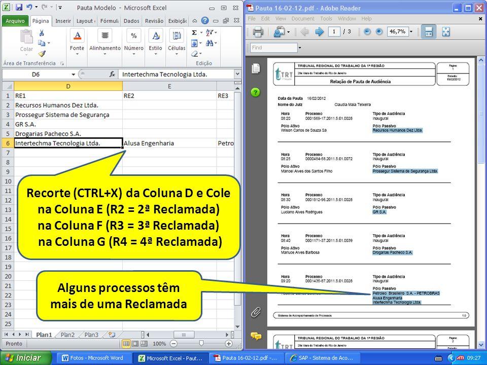 Alguns processos têm mais de uma Reclamada Recorte (CTRL+X) da Coluna D e Cole na Coluna E (R2 = 2ª Reclamada) na Coluna F (R3 = 3ª Reclamada) na Colu