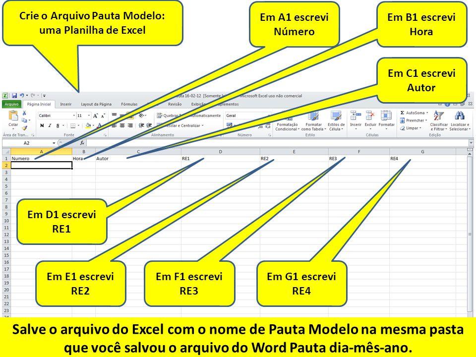 Crie o Arquivo Pauta Modelo: uma Planilha de Excel Em A1 escrevi Número Em B1 escrevi Hora Em C1 escrevi Autor Em D1 escrevi RE1 Em E1 escrevi RE2 Em