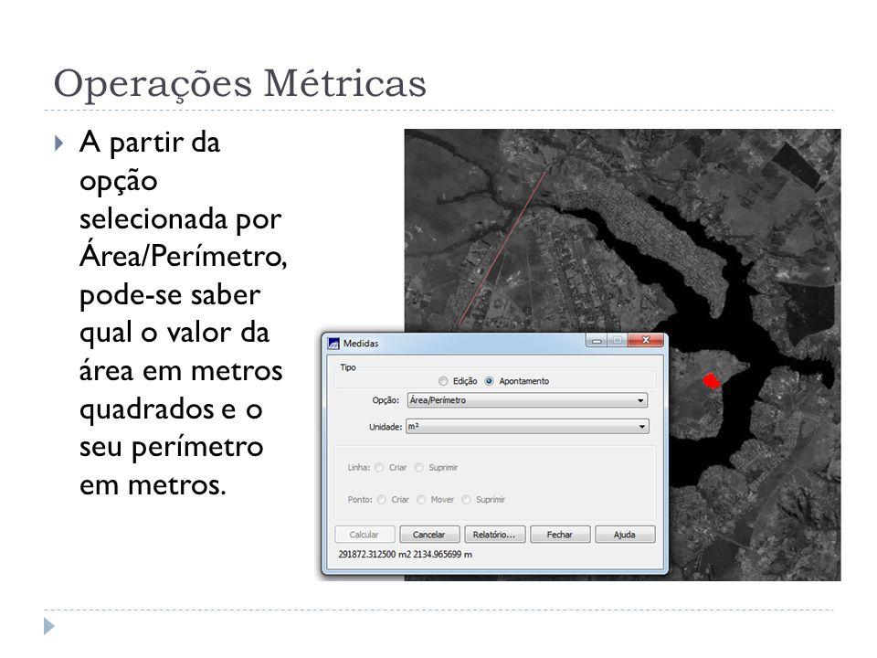 Operações Métricas A partir da opção selecionada por Área/Perímetro, pode-se saber qual o valor da área em metros quadrados e o seu perímetro em metro