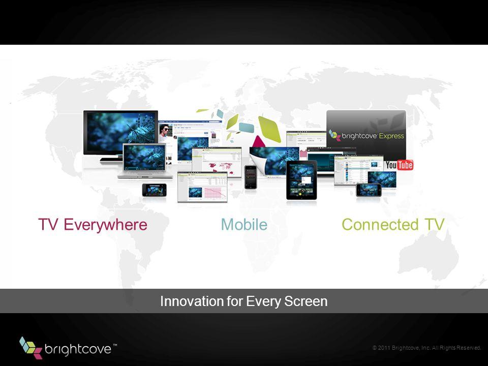 © 2011 Brightcove, Inc.All Rights Reserved. O conteúdo é importante mas o consumidor manda mais.