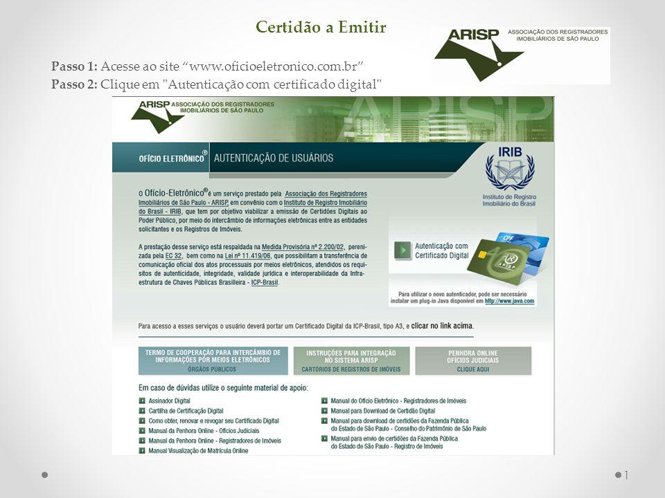 Certidão a Emitir Passo 1: Acesse ao site www.oficioeletronico.com.br Passo 2: Clique em Autenticação com certificado digital 1