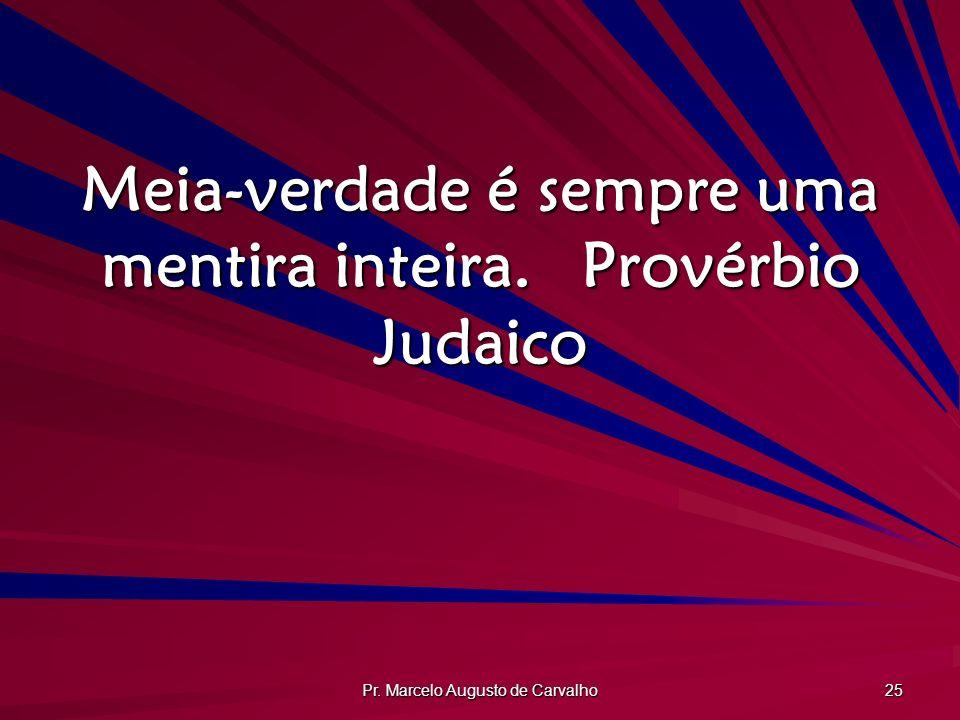 Pr. Marcelo Augusto de Carvalho 25 Meia-verdade é sempre uma mentira inteira.Provérbio Judaico